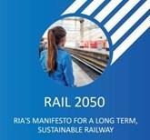 RAIL 2050 - RIA's manifesto for a long term, sus